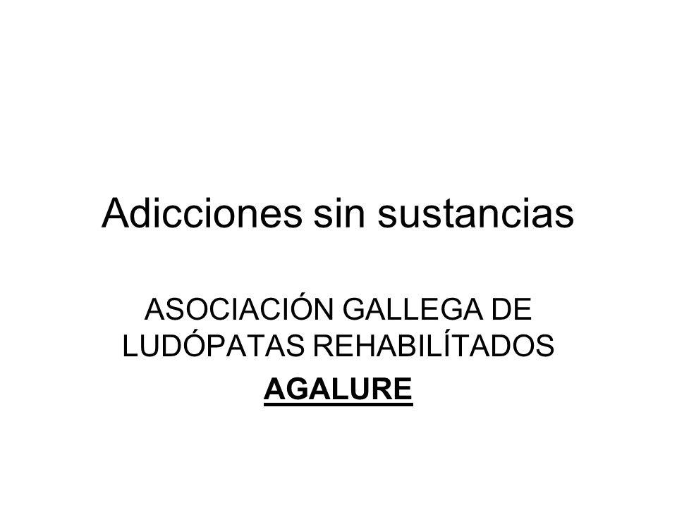 Adicciones sin sustancias ASOCIACIÓN GALLEGA DE LUDÓPATAS REHABILÍTADOS AGALURE