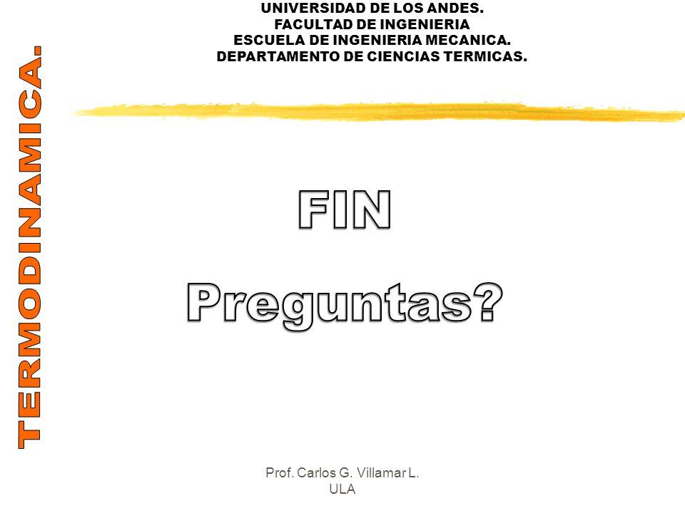 UNIVERSIDAD DE LOS ANDES. FACULTAD DE INGENIERIA ESCUELA DE INGENIERIA MECANICA. DEPARTAMENTO DE CIENCIAS TERMICAS. Prof. Carlos G. Villamar L. ULA