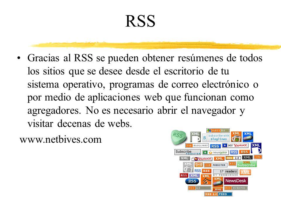 RSS Gracias al RSS se pueden obtener resúmenes de todos los sitios que se desee desde el escritorio de tu sistema operativo, programas de correo electrónico o por medio de aplicaciones web que funcionan como agregadores.