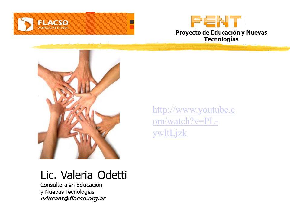 Lic. Valeria Odetti Consultora en Educación y Nuevas Tecnologías educant@flacso.org.ar Proyecto de Educación y Nuevas Tecnologías http://www.youtube.c