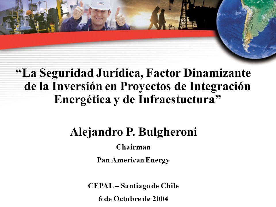 11 La Seguridad Jurídica, Factor Dinamizante de la Inversión en Proyectos de Integración Energética y de Infraestuctura Alejandro P. Bulgheroni Chairm