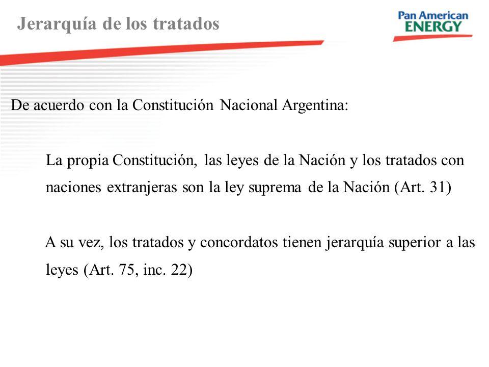 Jerarquía de los tratados De acuerdo con la Constitución Nacional Argentina: La propia Constitución, las leyes de la Nación y los tratados con naciones extranjeras son la ley suprema de la Nación (Art.