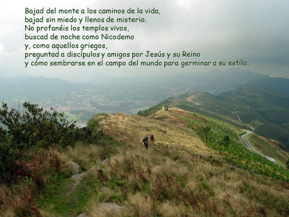 Bajad del monte a los caminos de la vida, bajad sin miedo y llenos de misterio.