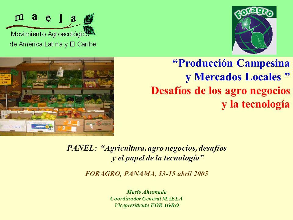 Producción Campesina y Mercados Locales Desafíos de los agro negocios y la tecnología PANEL: Agricultura, agro negocios, desafíos y el papel de la tec