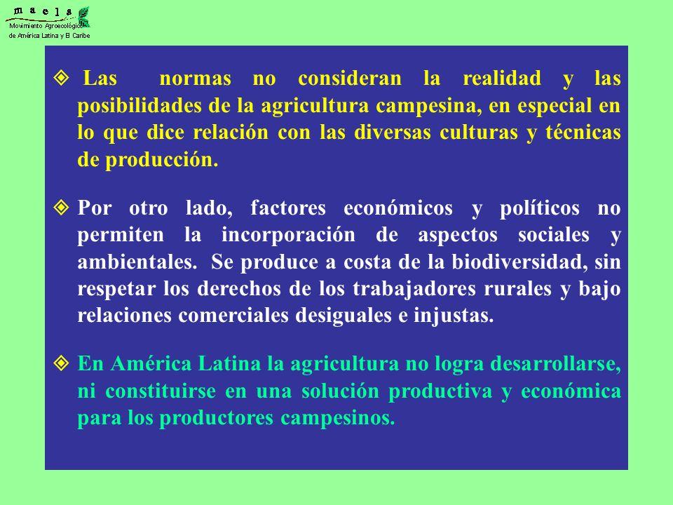 Las normas no consideran la realidad y las posibilidades de la agricultura campesina, en especial en lo que dice relación con las diversas culturas y