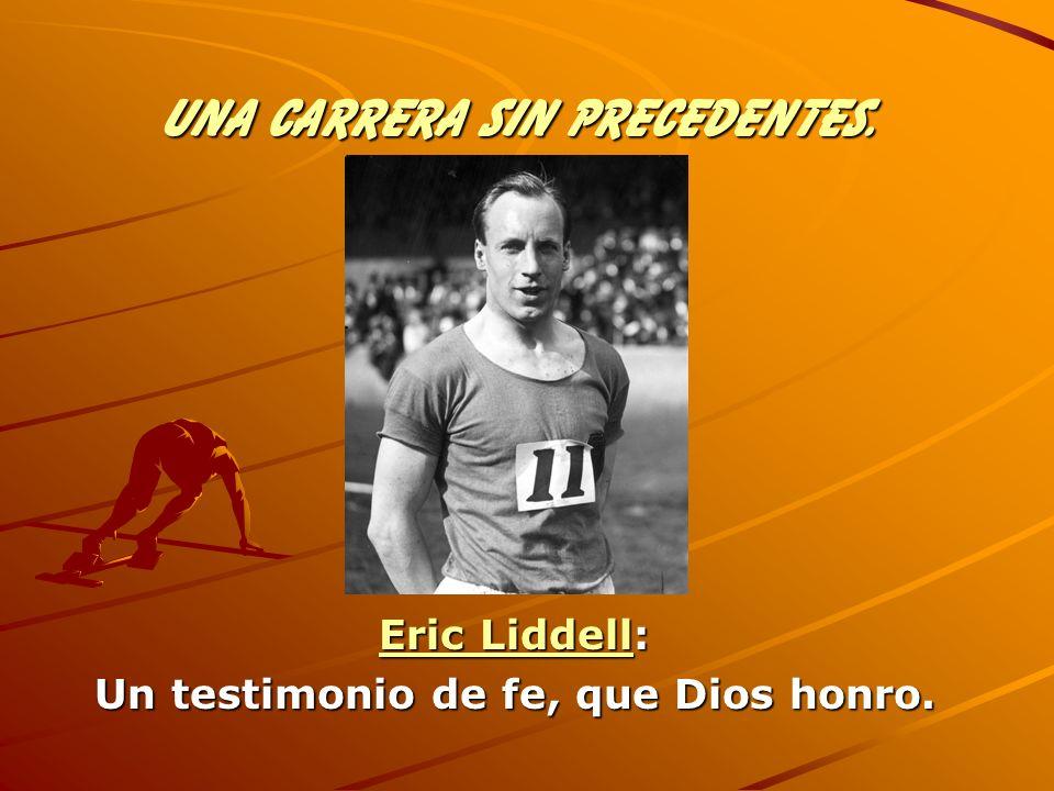 Una Carrera sin Precedentes. Eric LiddellEric Liddell: Eric Liddell Un testimonio de fe, que Dios honro.
