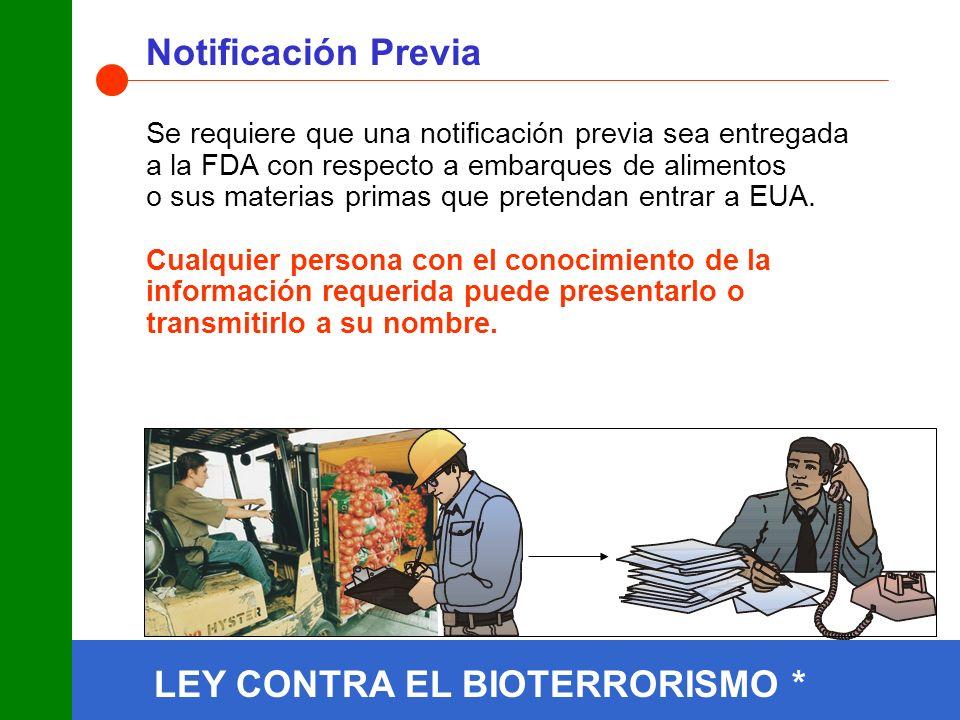 Notificación Previa Se requiere que una notificación previa sea entregada a la FDA con respecto a embarques de alimentos o sus materias primas que pretendan entrar a EUA.