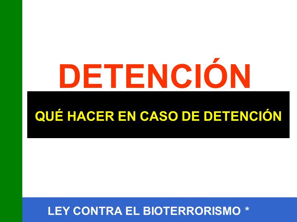 LEY CONTRA EL BIOTERRORISMO * QUÉ HACER EN CASO DE DETENCIÓN DETENCIÓN