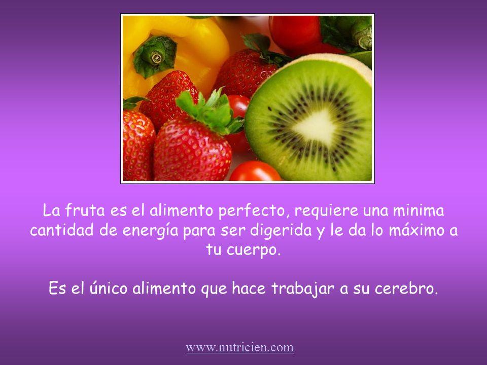 La fruta es el alimento perfecto, requiere una minima cantidad de energía para ser digerida y le da lo máximo a tu cuerpo.
