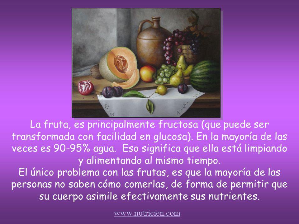 La fruta, es principalmente fructosa (que puede ser transformada con facilidad en glucosa).