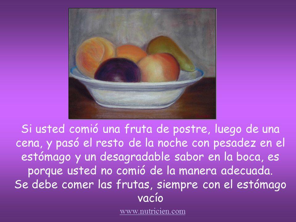 Se deben comer las frutas siempre con el estómago vacío. ¿Por qué? La razón es que las frutas en principio, no son digeridas en el estómago, son diger