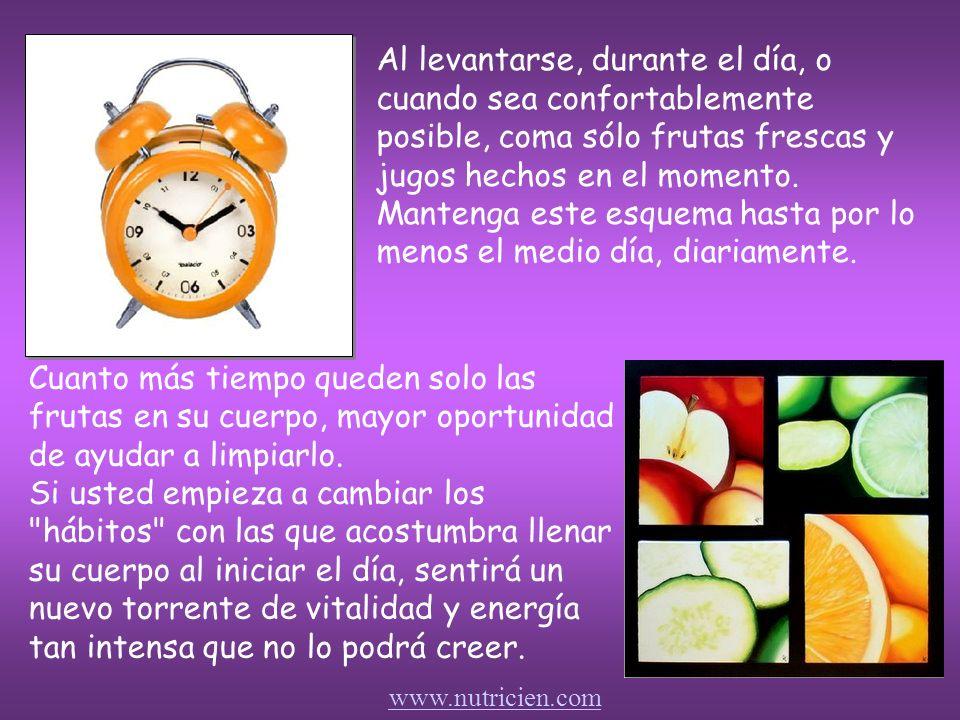 Cuanto más tiempo queden solo las frutas en su cuerpo, mayor oportunidad de ayudar a limpiarlo.