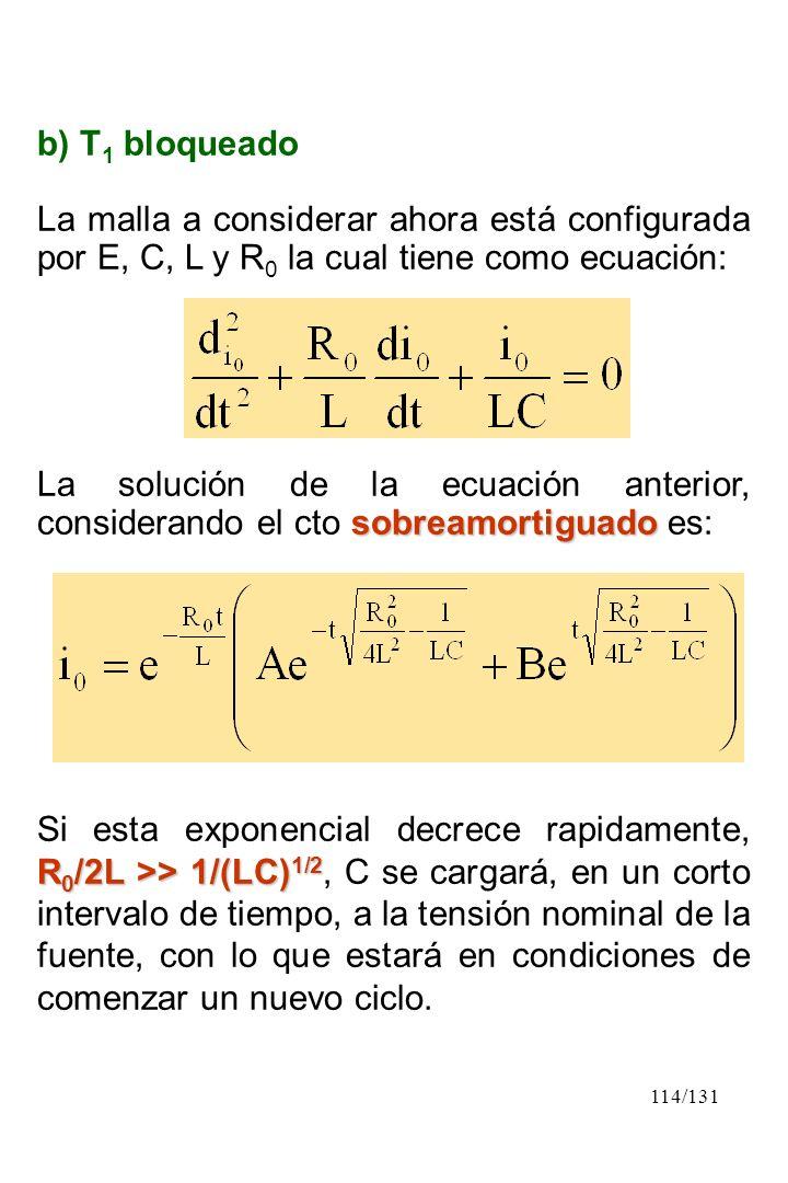 114/131 b) T 1 bloqueado La malla a considerar ahora está configurada por E, C, L y R 0 la cual tiene como ecuación: sobreamortiguado La solución de l