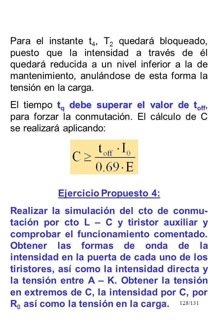 128/131 Para el instante t 4, T 2 quedará bloqueado, puesto que la intensidad a través de él quedará reducida a un nivel inferior a la de mantenimient