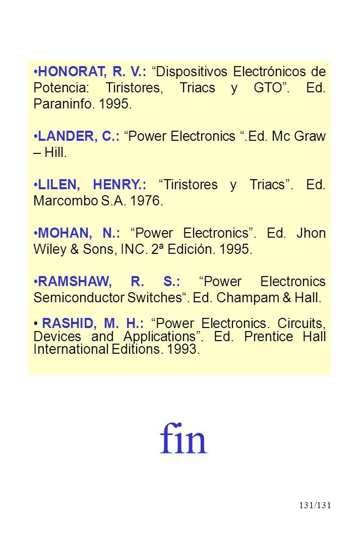 131/131 HONORAT, R. V.: Dispositivos Electrónicos de Potencia: Tiristores, Triacs y GTO. Ed. Paraninfo. 1995. LANDER, C.: Power Electronics.Ed. Mc Gra