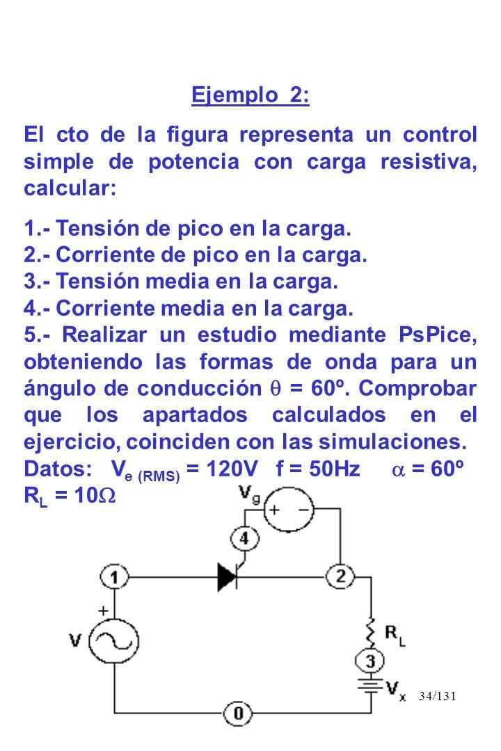 34/131 Ejemplo 2: El cto de la figura representa un control simple de potencia con carga resistiva, calcular: 1.- Tensión de pico en la carga. 2.- Cor