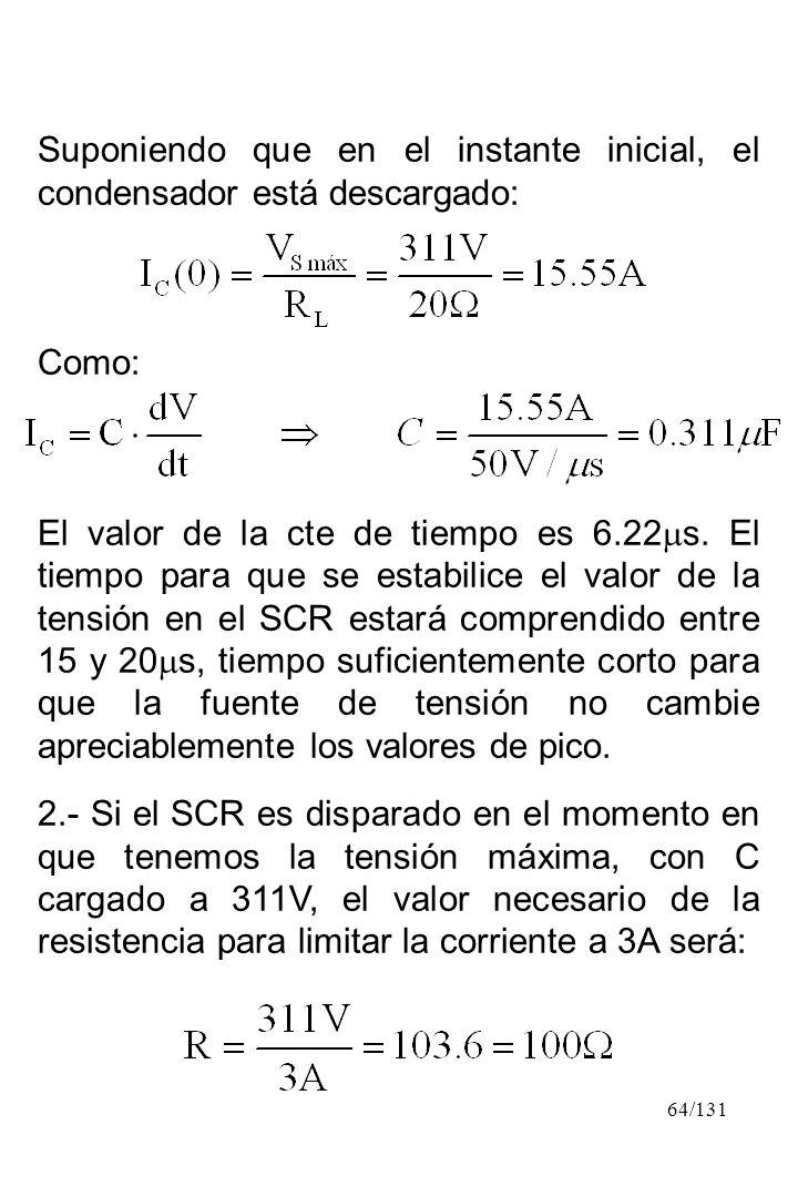 64/131 Suponiendo que en el instante inicial, el condensador está descargado: Como: El valor de la cte de tiempo es 6.22 s. El tiempo para que se esta