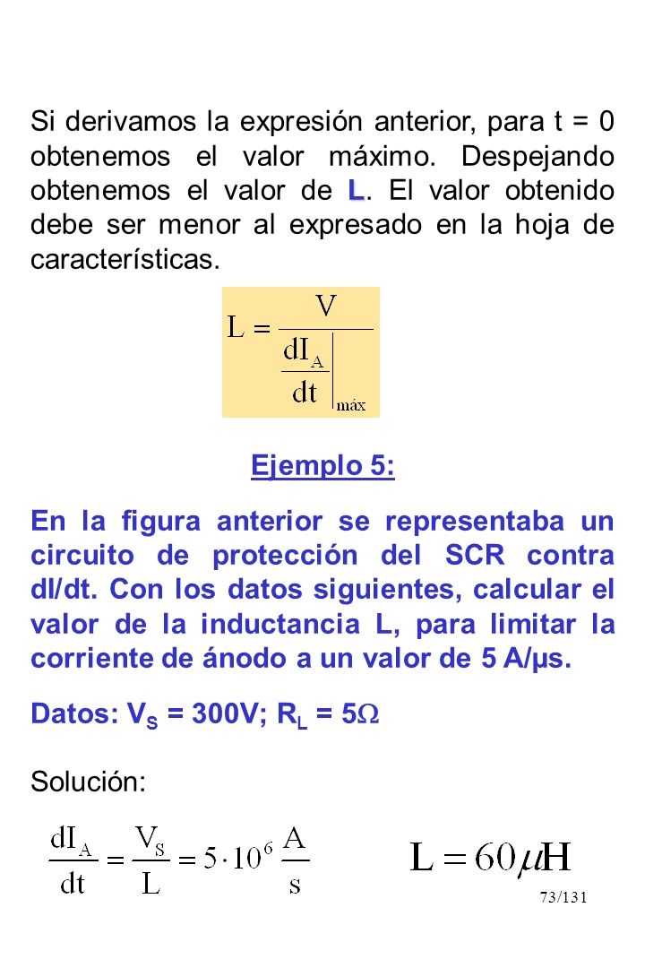 73/131 L Si derivamos la expresión anterior, para t = 0 obtenemos el valor máximo. Despejando obtenemos el valor de L. El valor obtenido debe ser meno