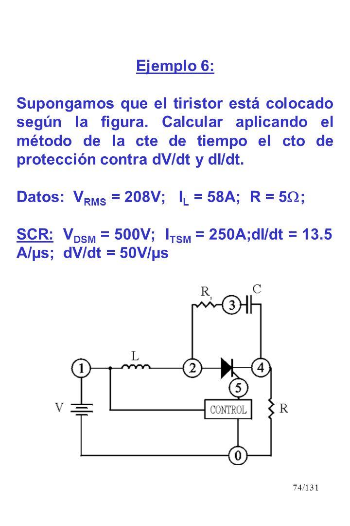 74/131 Ejemplo 6: Supongamos que el tiristor está colocado según la figura. Calcular aplicando el método de la cte de tiempo el cto de protección cont