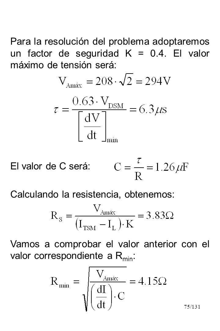 75/131 Para la resolución del problema adoptaremos un factor de seguridad K = 0.4. El valor máximo de tensión será: El valor de C será: Calculando la