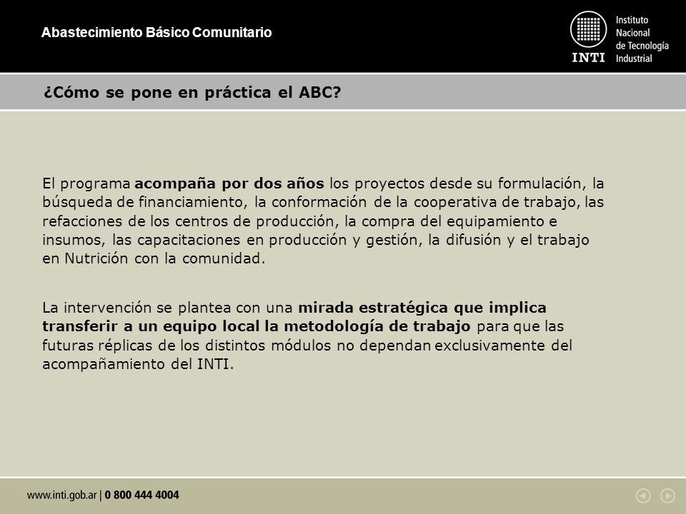 ¿Cómo se pone en práctica el ABC? El programa acompaña por dos años los proyectos desde su formulación, la búsqueda de financiamiento, la conformación