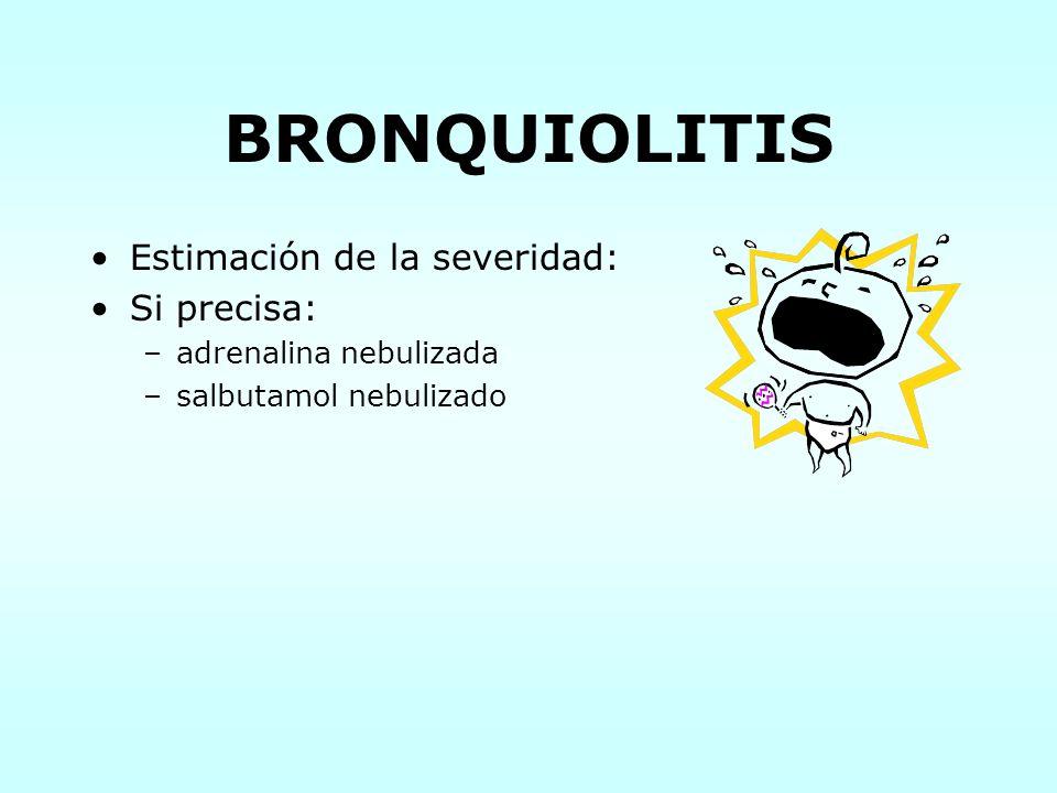 BRONQUIOLITIS Estimación de la severidad: Si precisa: –adrenalina nebulizada –salbutamol nebulizado