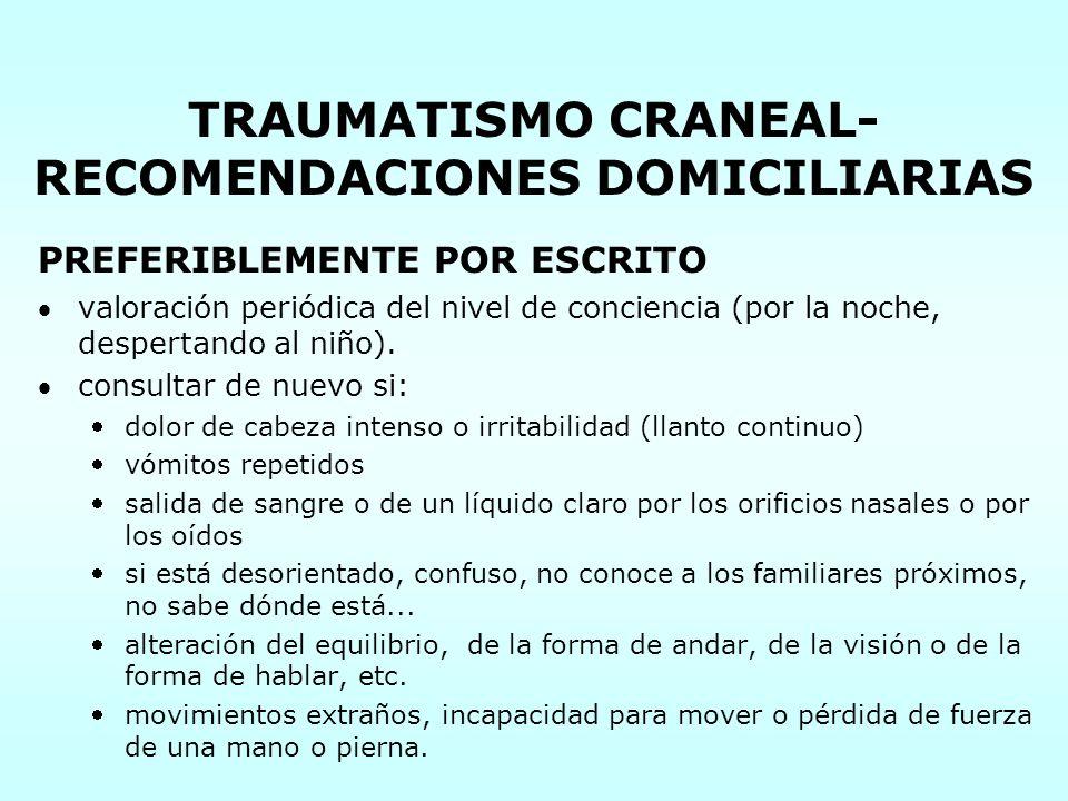 TRAUMATISMO CRANEAL- RECOMENDACIONES DOMICILIARIAS PREFERIBLEMENTE POR ESCRITO valoración periódica del nivel de conciencia (por la noche, despertando