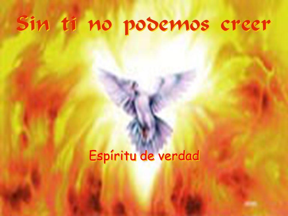 Sin ti no podemos creer Sin ti no podemos creer Espíritu de verdad
