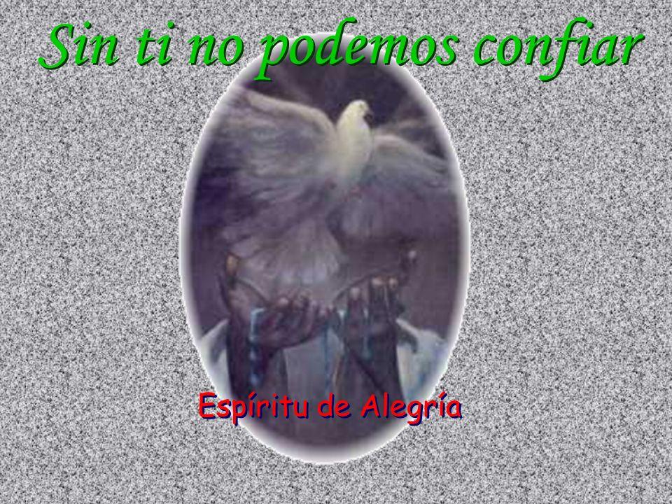 Sin ti no podemos confiar Sin ti no podemos confiar Espíritu de Alegría