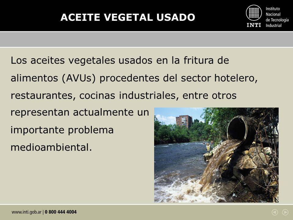 Los aceites vegetales usados en la fritura de alimentos (AVUs) procedentes del sector hotelero, restaurantes, cocinas industriales, entre otros ACEITE VEGETAL USADO representan actualmente un importante problema medioambiental.