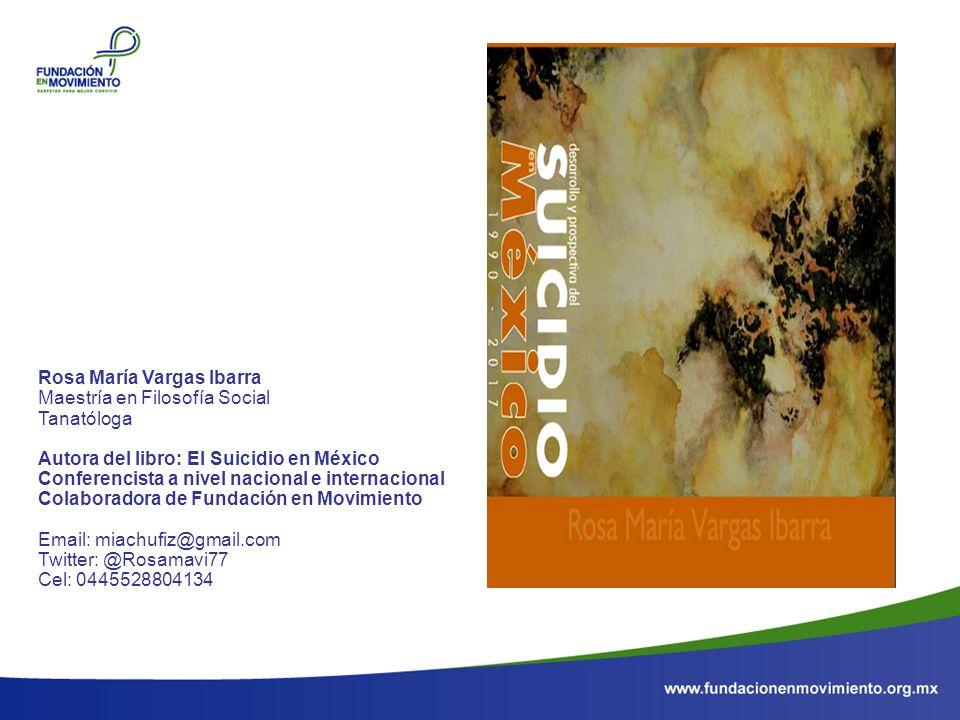 Rosa María Vargas Ibarra Maestría en Filosofía Social Tanatóloga Autora del libro: El Suicidio en México Conferencista a nivel nacional e internaciona
