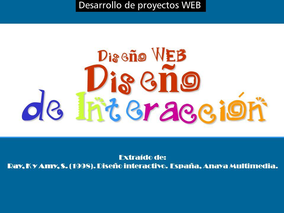 Desarrollo de proyectos WEBDiseño de Interaccion Dise ñ o WEB Extraído de: Ray, K y Amy, S.