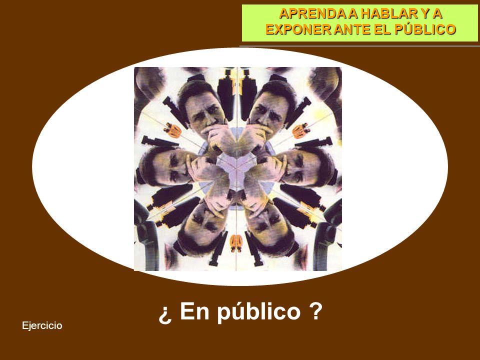 APRENDA A HABLAR Y A EXPONER ANTE EL PÚBLICO Aprender a presentar información oralmente en público Para aprender a hablar en público se requiere: Una