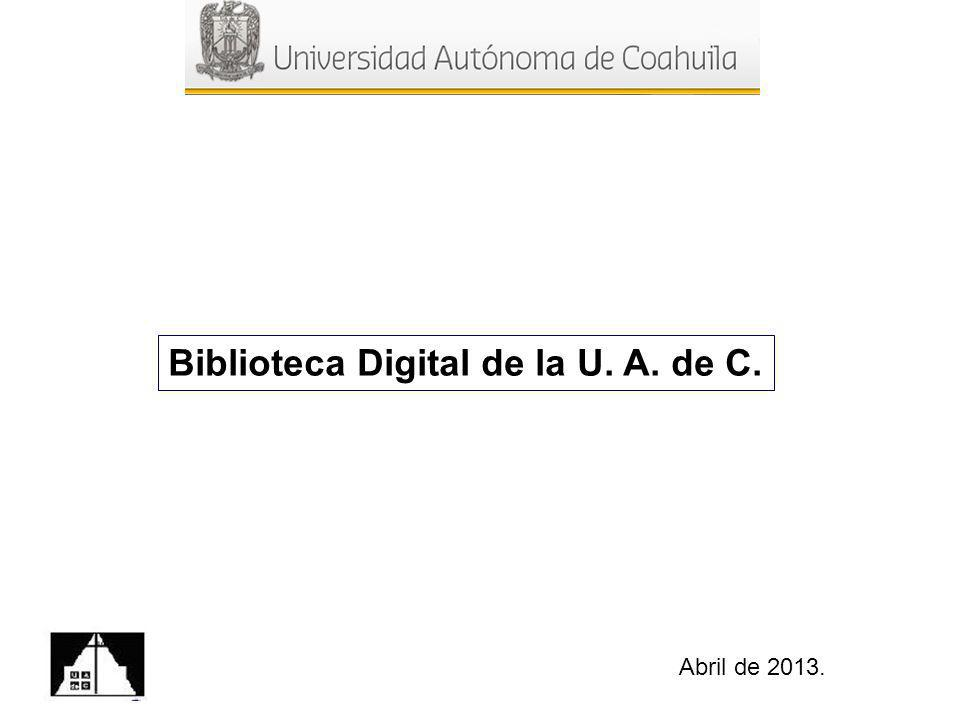 Biblioteca Digital de la U. A. de C. Abril de 2013.