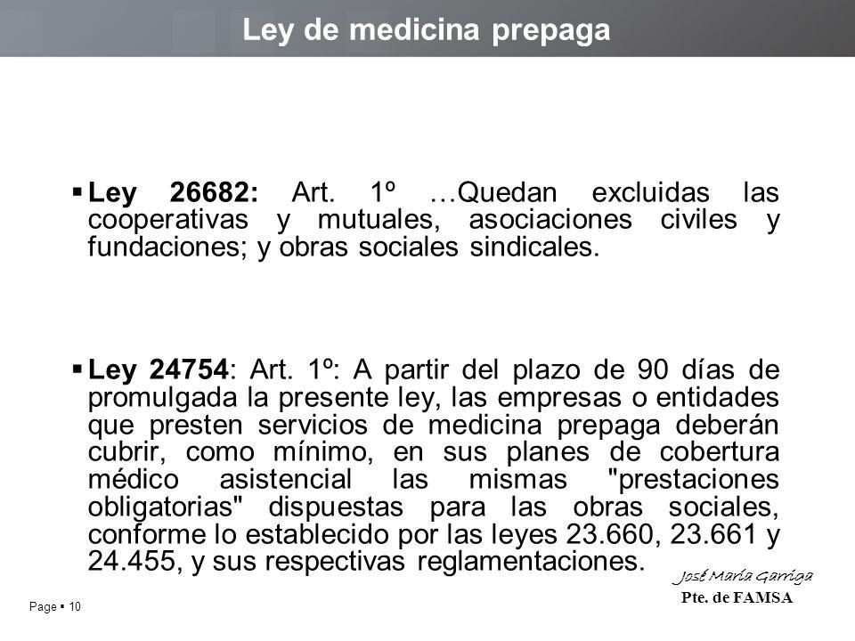 Page 10 José María Garriga Pte. de FAMSA Ley de medicina prepaga Ley 26682: Art.