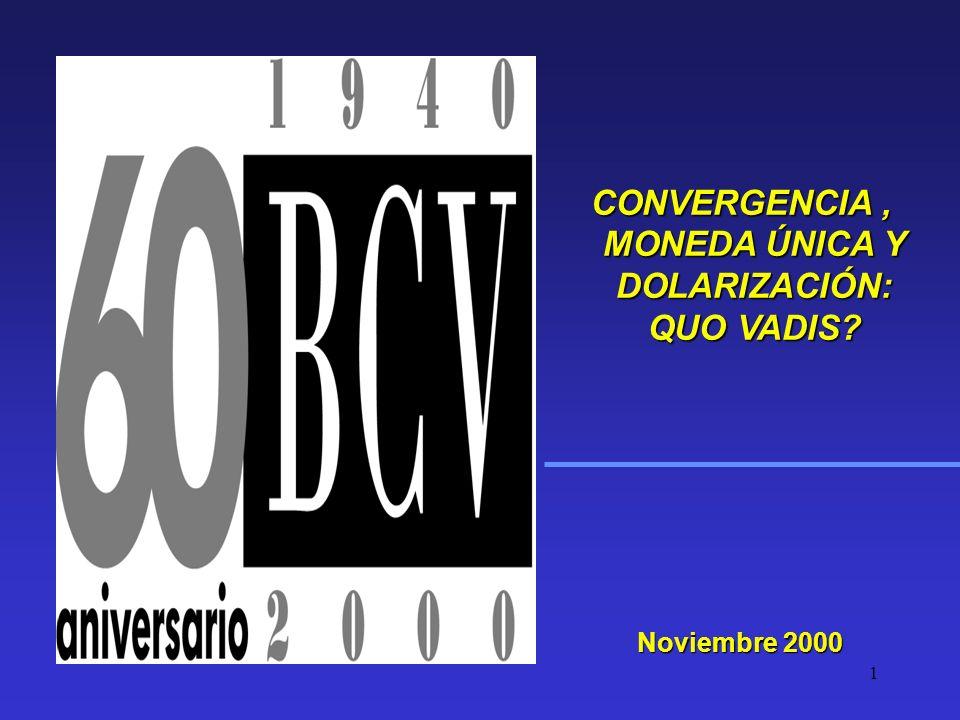 1 Noviembre 2000 CONVERGENCIA, MONEDA ÚNICA Y DOLARIZACIÓN: QUO VADIS.