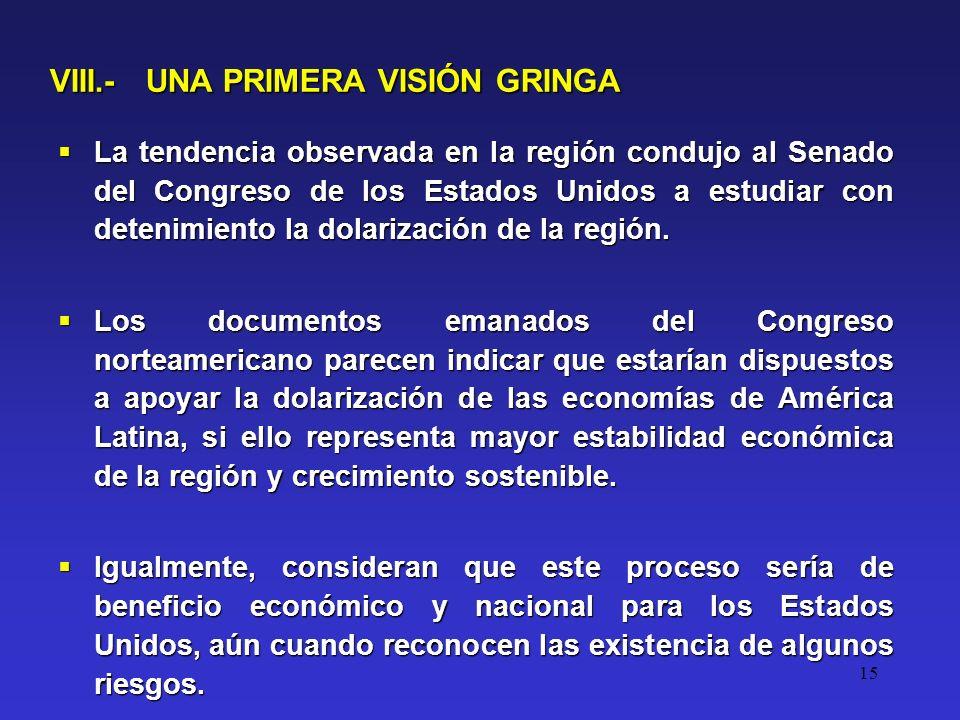 15 VIII.- UNA PRIMERA VISIÓN GRINGA La tendencia observada en la región condujo al Senado del Congreso de los Estados Unidos a estudiar con detenimiento la dolarización de la región.