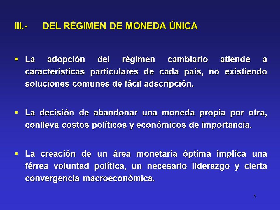 5 III.- DEL RÉGIMEN DE MONEDA ÚNICA La adopción del régimen cambiario atiende a características particulares de cada país, no existiendo soluciones comunes de fácil adscripción.