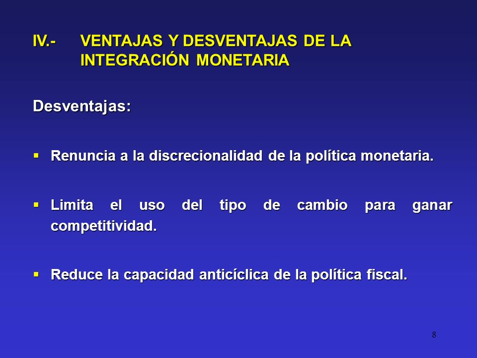 8 Desventajas: Renuncia a la discrecionalidad de la política monetaria.