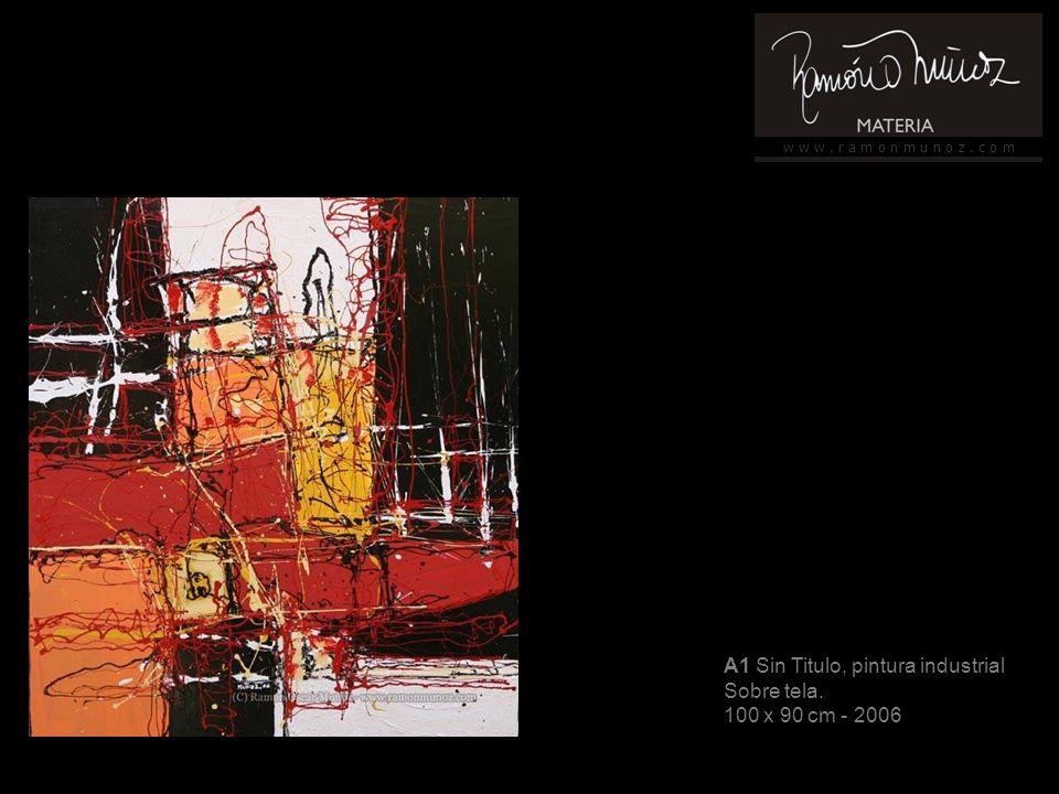 w w w. r a m o n m u n o z. c o m A21 Sin título, pintura industrial Sobre tela 73 x 62 cm - 2006