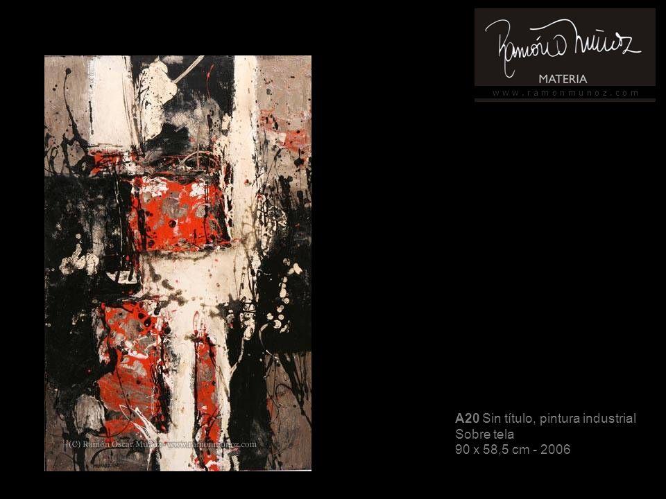 w w w. r a m o n m u n o z. c o m A20 Sin título, pintura industrial Sobre tela 90 x 58,5 cm - 2006