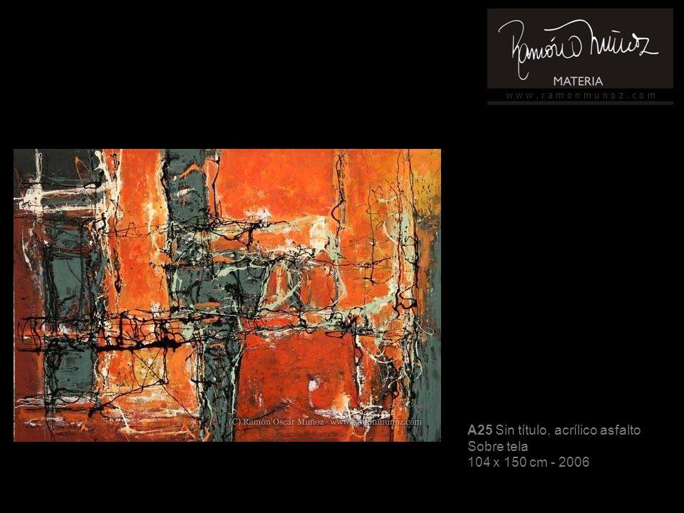 w w w. r a m o n m u n o z. c o m A25 Sin título, acrílico asfalto Sobre tela 104 x 150 cm - 2006