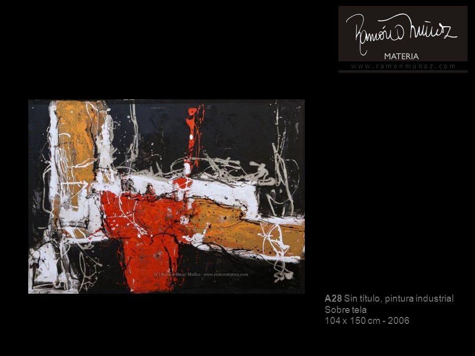 w w w. r a m o n m u n o z. c o m A28 Sin título, pintura industrial Sobre tela 104 x 150 cm - 2006