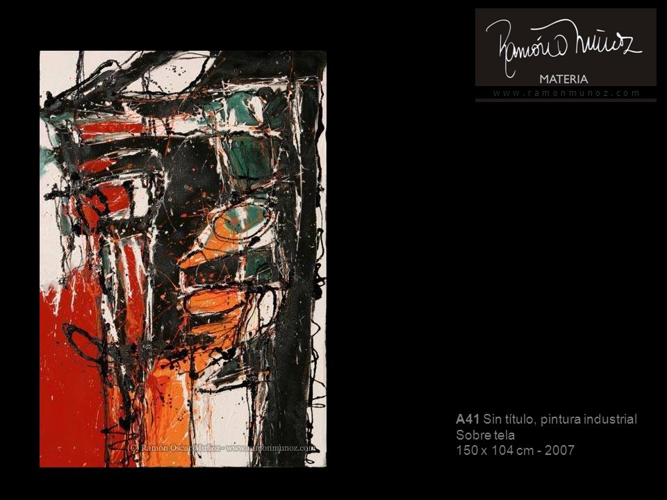 w w w. r a m o n m u n o z. c o m A41 Sin título, pintura industrial Sobre tela 150 x 104 cm - 2007