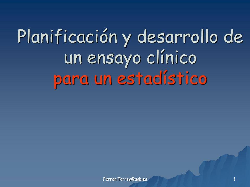 Ferran.Torres@uab.es 1 Planificación y desarrollo de un ensayo clínico para un estadístico