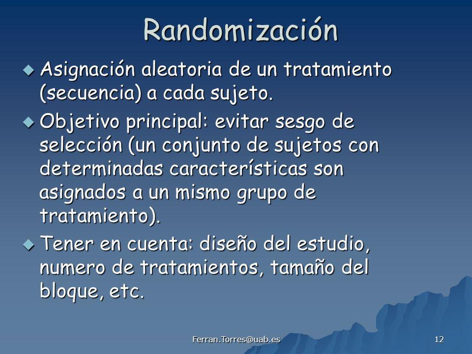 Ferran.Torres@uab.es 12Randomización Asignación aleatoria de un tratamiento (secuencia) a cada sujeto.