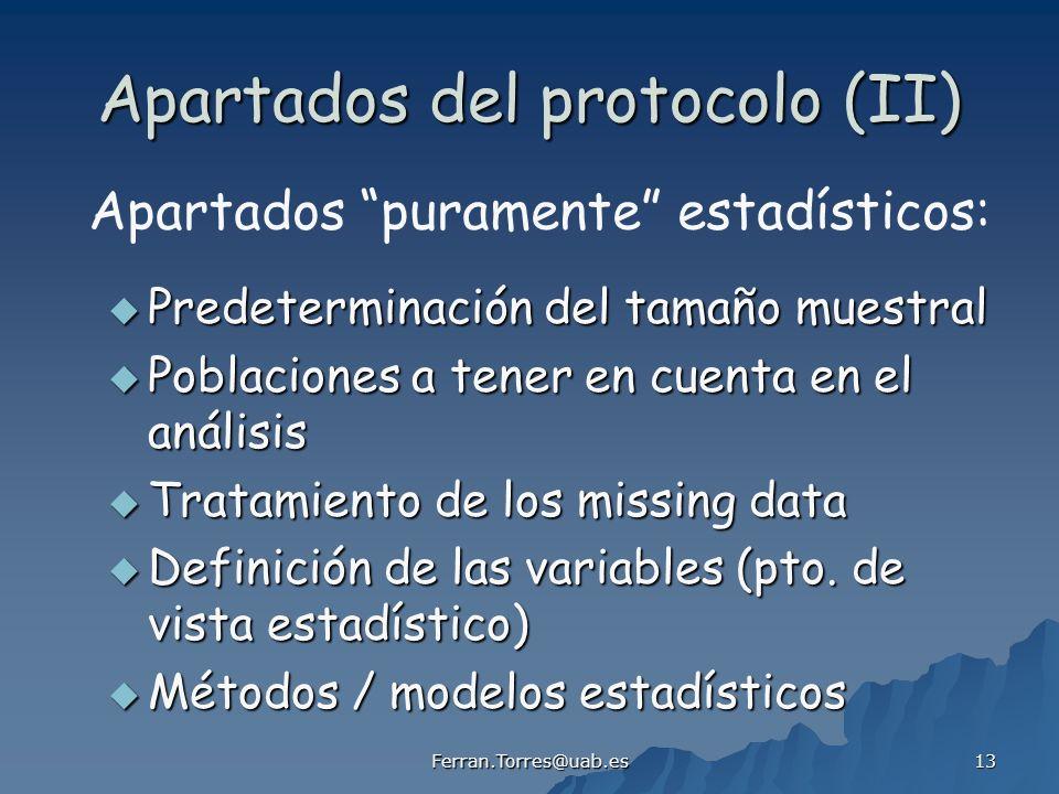 Ferran.Torres@uab.es 13 Apartados del protocolo (II) Predeterminación del tamaño muestral Predeterminación del tamaño muestral Poblaciones a tener en cuenta en el análisis Poblaciones a tener en cuenta en el análisis Tratamiento de los missing data Tratamiento de los missing data Definición de las variables (pto.