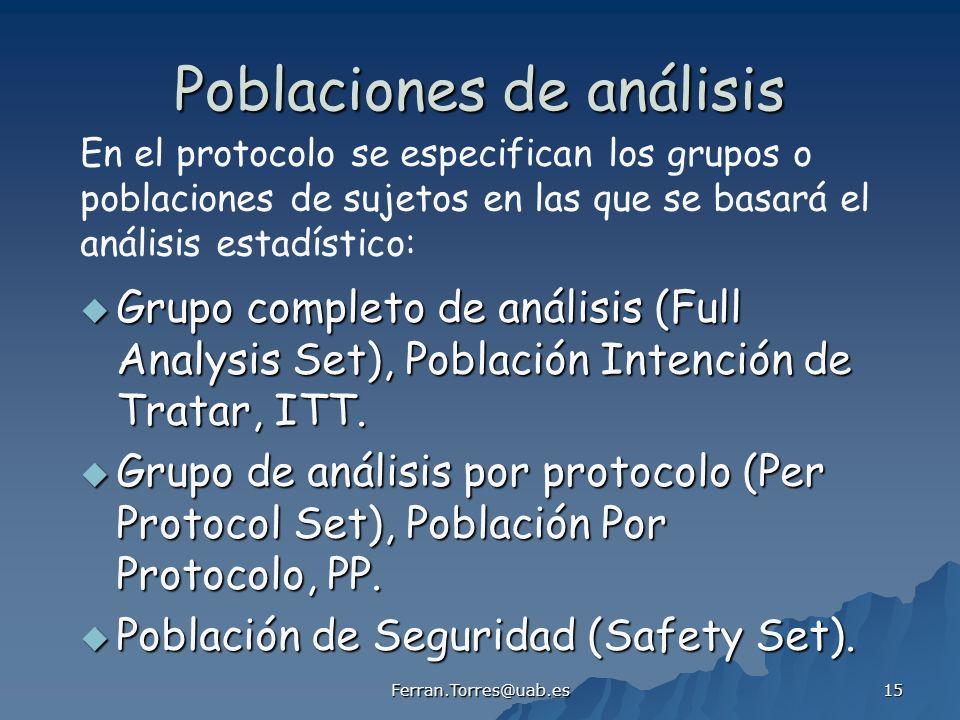 Ferran.Torres@uab.es 15 Poblaciones de análisis Grupo completo de análisis (Full Analysis Set), Población Intención de Tratar, ITT.