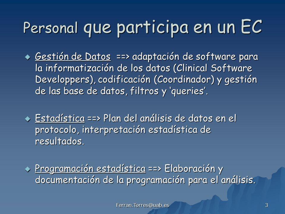 Ferran.Torres@uab.es 3 Personal que participa en un EC Gestión de Datos ==> adaptación de software para la informatización de los datos (Clinical Software Developpers), codificación (Coordinador) y gestión de las base de datos, filtros y queries.