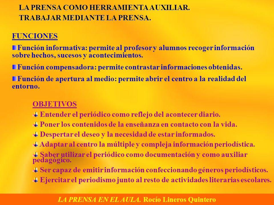 LA PRENSA EN EL AULA. Rocío Lineros Quintero LA PRENSA COMO HERRAMIENTA AUXILIAR. TRABAJAR MEDIANTE LA PRENSA. FUNCIONES Función informativa: permite